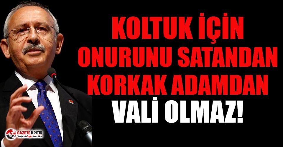Kılıçdaroğlu: Koltuk için onurunu satandan, korkak adamdan vali olmaz!