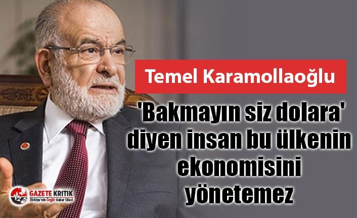 Saadet Partisi Genel Başkanı Karamollaoğlu: 'Bakmayın siz dolara' diyen insan bu ülkenin ekonomisini yönetemez