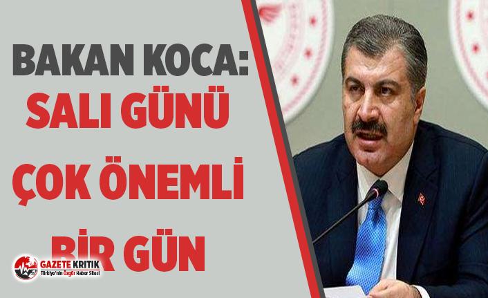 Sağlık Bakanı Koca'dan kritik açıklama: Salı günü çok önemli bir gün