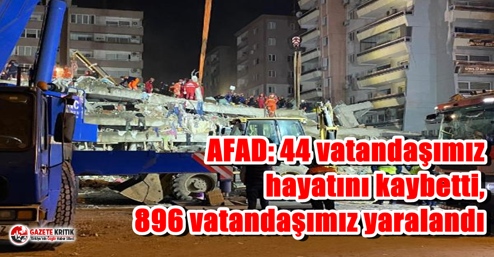 AFAD: 44 vatandaşımız hayatını kaybetti, 896 vatandaşımız yaralandı