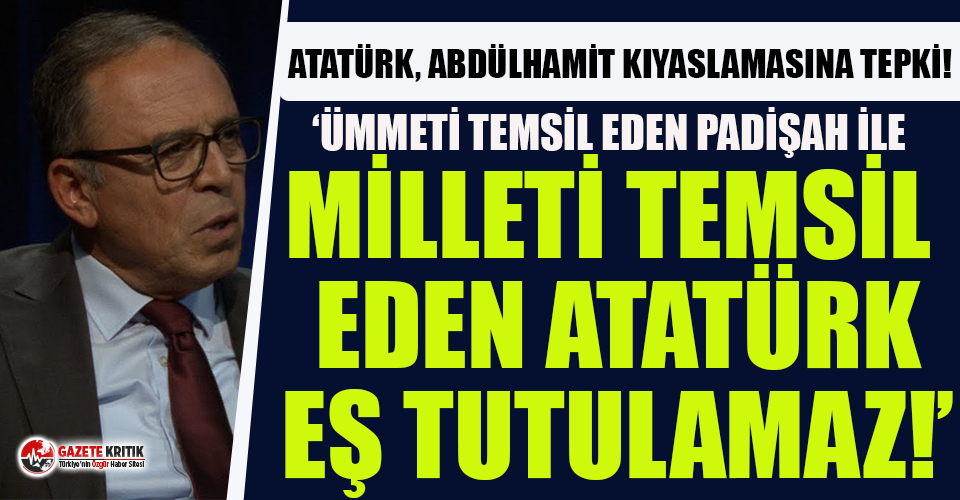 Ahmet Yavuz Paşa'dan Atatürk, Abdülhamit kıyaslamasına tepki!