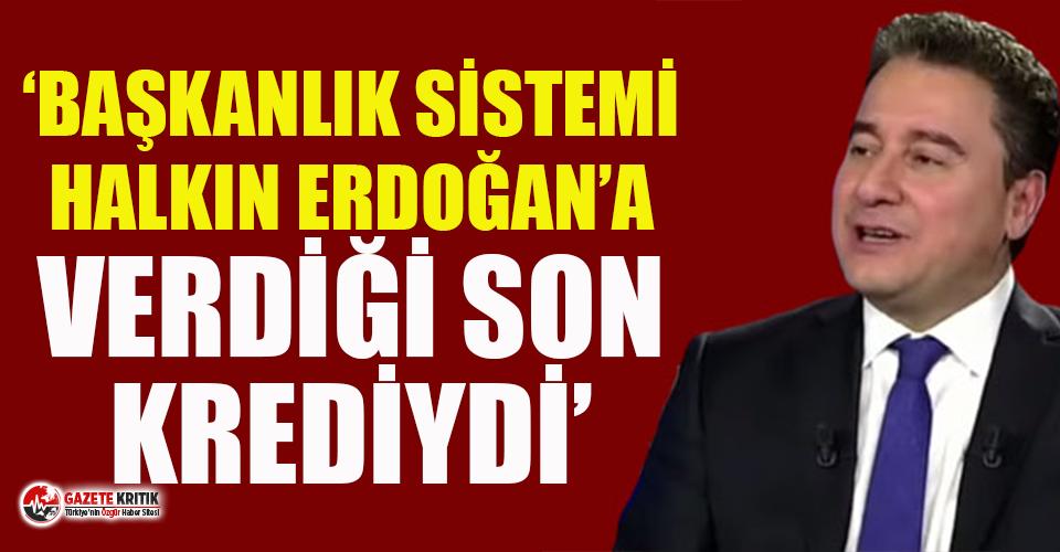 Babacan: Başkanlık sistemi, halkın Erdoğan'a verdiği son krediydi