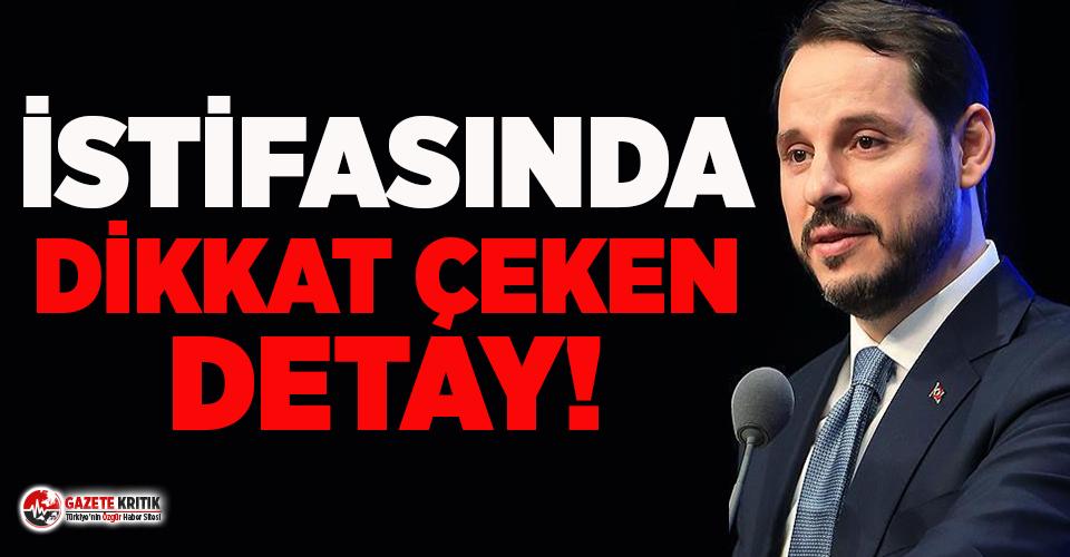 Berat Albayrak'ın istifasıyla ilgili dikkat çeken detay!