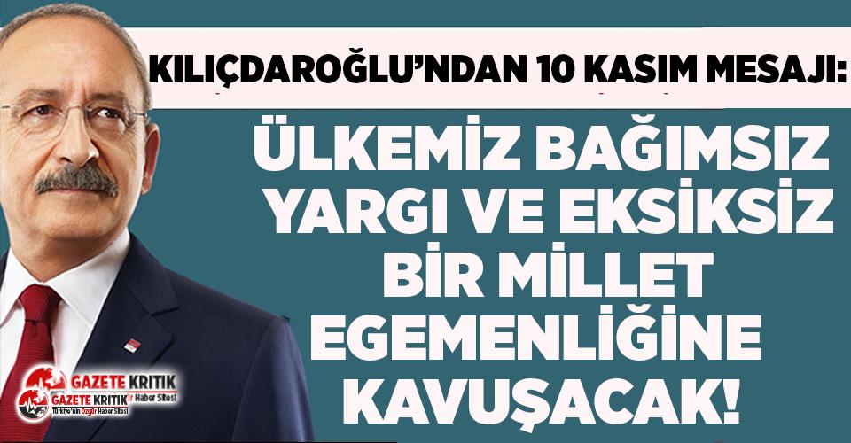 CHP Genel Başkanı Kemal Kılıçdaroğlu'ndan 10 Kasım mesajı