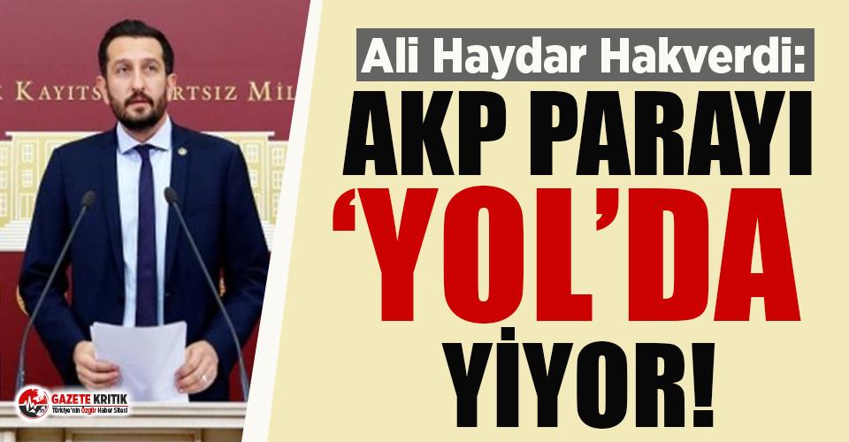"""CHP'li Ali Haydar Hakverdi: AKP parayı """"yol""""da yiyor!"""