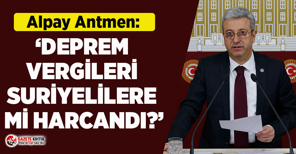 CHP'li Alpay Antmen deprem vergilerini sordu!