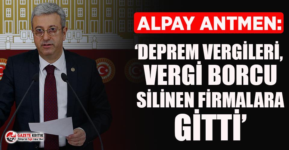 CHP'li Antmen: Deprem vergileri, vergi borcu silinen firmalara gitti