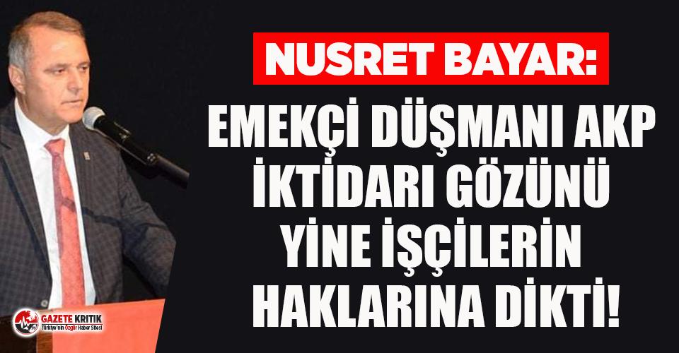 CHP'li Bayar: Emekçi düşmanı AKP iktidarı gözünü yine işçilerin haklarına dikti!