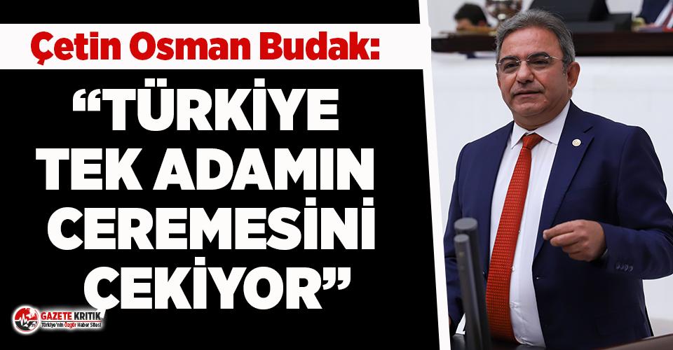 CHP'li Budak: Türkiye tek adamın ceremesini çekiyor!