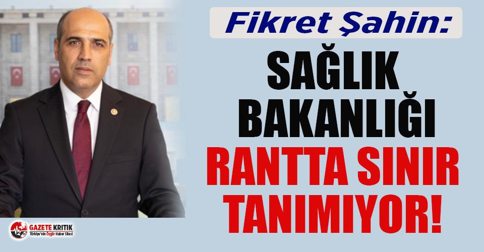 CHP'li Fikret Şahin: ''Sağlık Bakanlığı rantta sınır tanımıyor!''