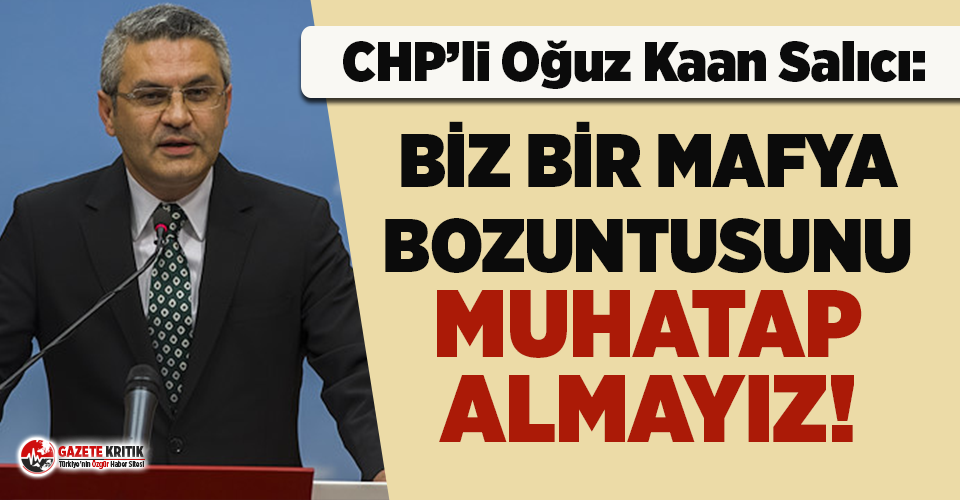 CHP'li Salıcı'dan iktidarın Çakıcı sessizliğine sert tepki!