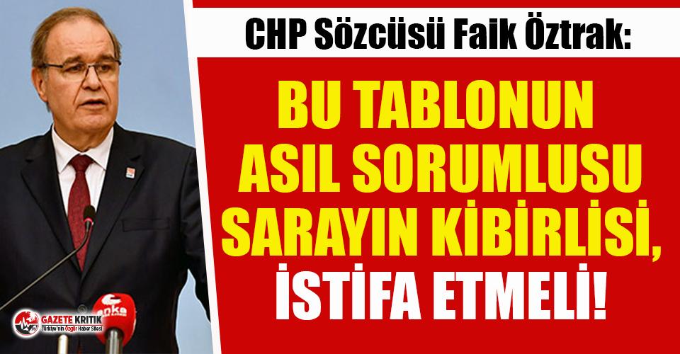 CHP Sözcüsü Öztrak'tan Erdoğan'a istifa çağrısı!