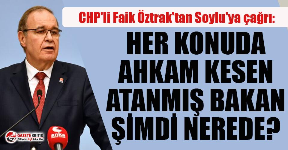 CHP Sözcüsü Öztrak'tan Soylu'ya çağrı: Her konuda ahkam kesen atanmış bakan şimdi nerede?