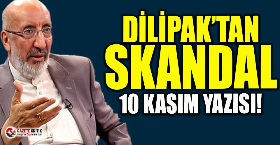 Dilipak'tan skandal 10 Kasım yazısı!