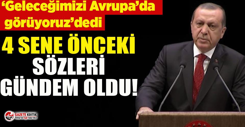 """Erdoğan, """"Geleceğimizi Avrupa'da görüyoruz"""" dedi, 4 yıl önceki sözleri gündem oldu"""