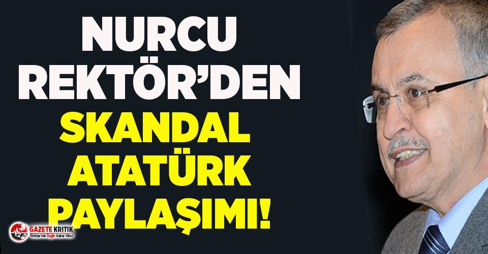 Nurcu Rektörden Atatürk'ü hedef alan skandal paylaşım!