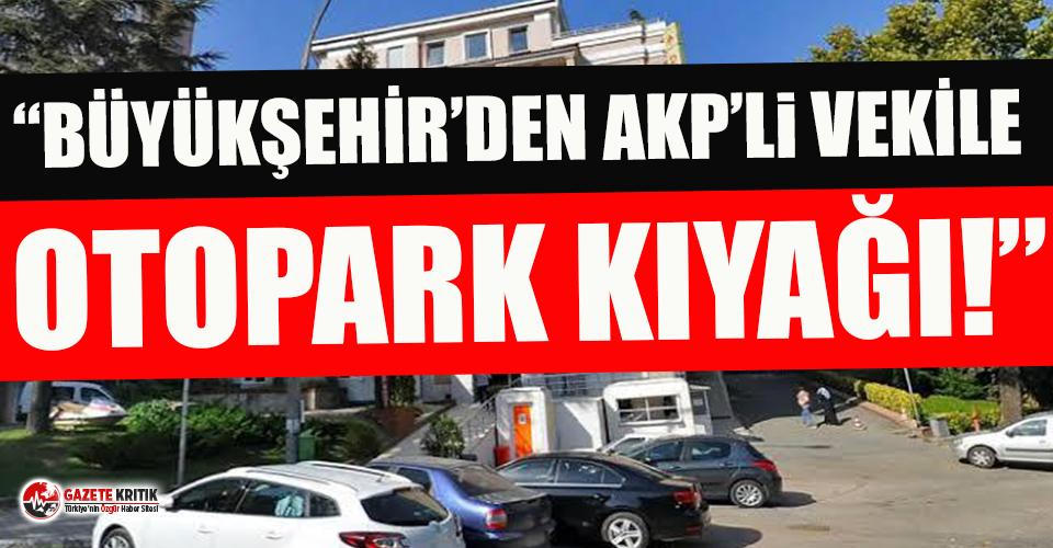 Büyükşehir'den AKP'li vekile otopark kıyağı!