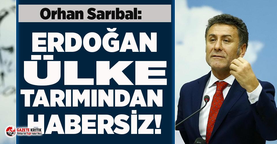 CHP'li Sarıbal: Erdoğan ülke tarımından habersiz