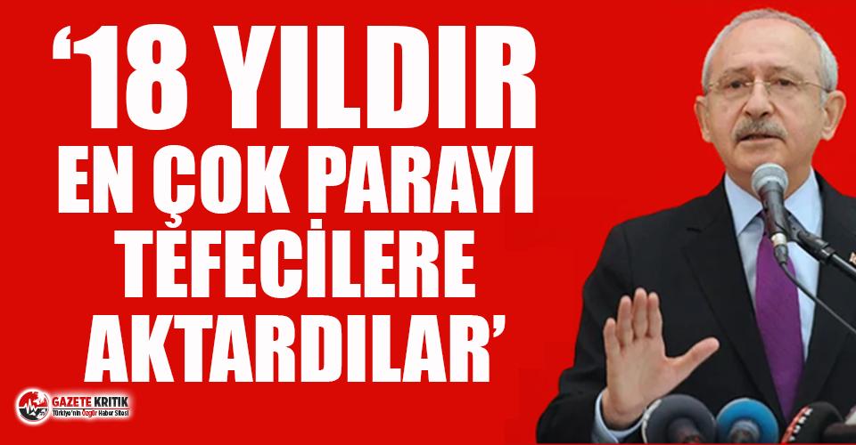 """CHP lideri Kılıçdaroğlu: """"18 yıldır en çok parayı tefecilere aktardılar"""""""