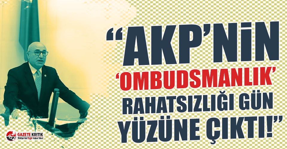 CHP'li Mahmut Tanal:AKP'nin 'Ombudsmanlık' rahatsızlığı gün yüzüne çıktı!