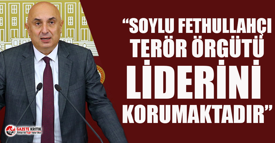 """CHP'li Özkoç: """"Soylu Fethullahçı Terör Örgütü liderini korumaktadır''"""