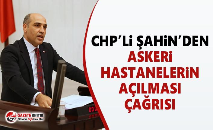 CHP'li Fikret Şahin'den Askeri Hastanelerin Açılması Çağrısı