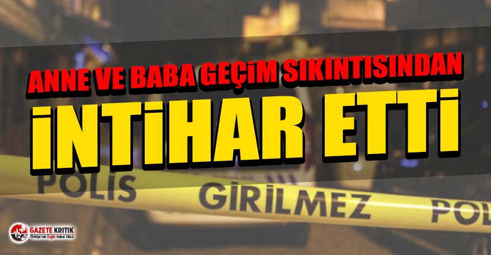 İstanbul'da geçim sıkıntısı intiharı: Anne-baba birlikte intihar etti!