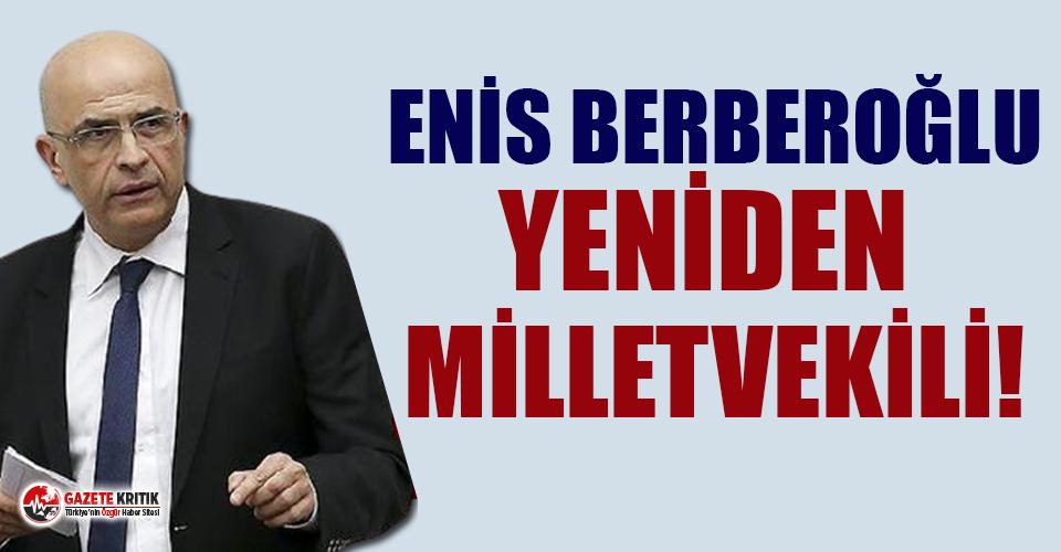 Son dakika… Enis Berberoğlu yeniden milletvekili