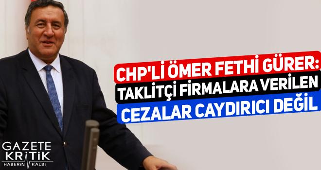 CHP'li Ömer Fethi Gürer: Taklitçi firmalara verilen cezalar caydırıcı değil