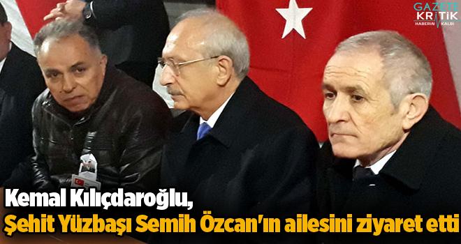 Kemal Kılıçdaroğlu, şehit Yüzbaşı Semih Özcan'ın ailesini ziyaret etti