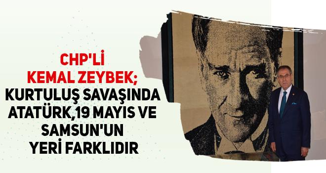 CHP'li Kemal Zeybek; Kurtuluş savaşında Atatürk,19 Mayıs ve Samsun'un yeri farklıdır