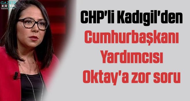 CHP'li Kadıgil'den Cumhurbaşkanı Yardımcısı Oktay'a zor soru