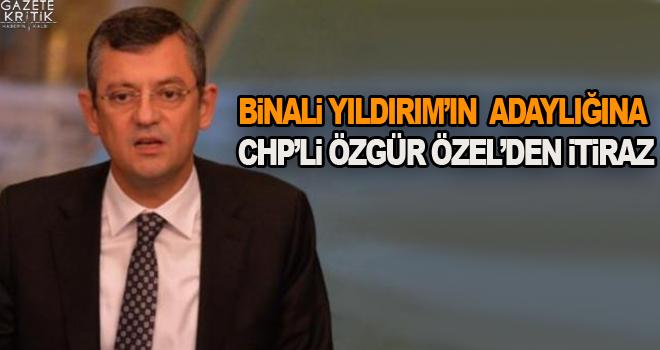 Binali Yıldırım'ın adaylığına CHP'li Özgür Özel'den itiraz