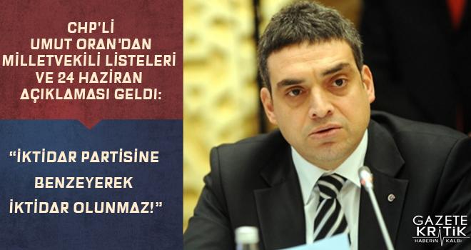 CHP'li Umut Oran'dan milletvekili listeleri ve 24 Haziran açıklaması geldi:'İktidar Partisine Benzeyerek İktidar Olunmaz!'