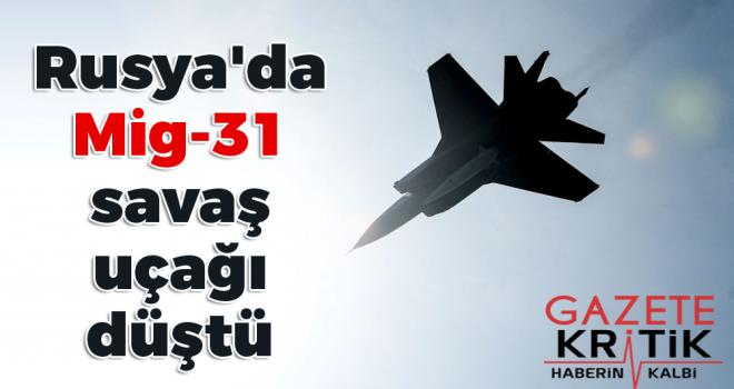 Rusya'da Mig-31 savaş uçağı düştü