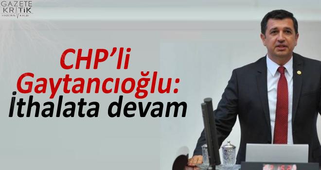 CHP'li Gaytancıoğlu:İthalata devam