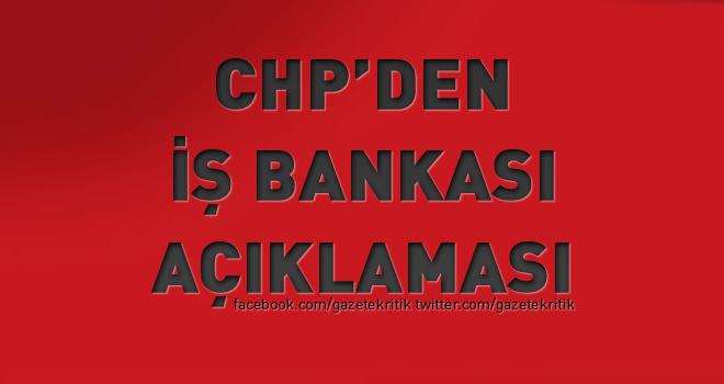 CHP'DEN İŞ BANKASI AÇIKLAMASI