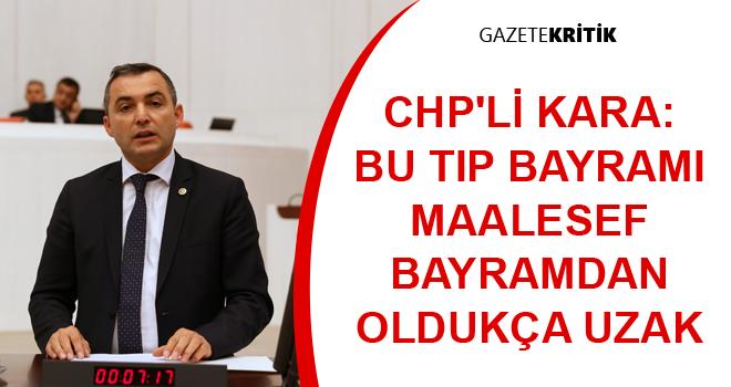 CHP'li Kara: Bu Tıp Bayramı Maalesef Bayramdan Oldukça Uzak