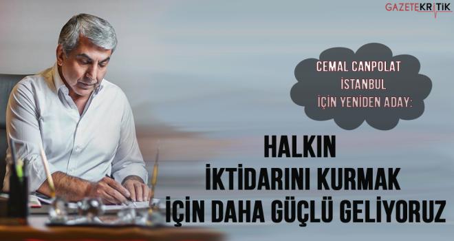 CHP'Lİ CEMAL CANPOLAT YENİDEN ADAY:HALKIN İKTİDARINI KURMAK İÇİN GELİYORUZ...