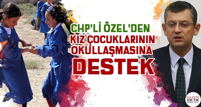 CHP'li Özel'den kız çocuklarının okullaşmasına destek