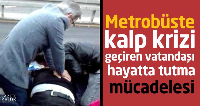 Metrobüste kalp krizi geçiren vatandaşı hayatta tutma mücadelesi