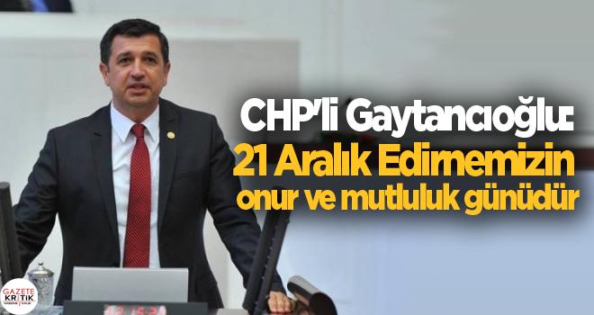 CHP'li Okan Gaytancıoğlu:21 Aralık Edirnemizin onur ve mutluluk günüdür