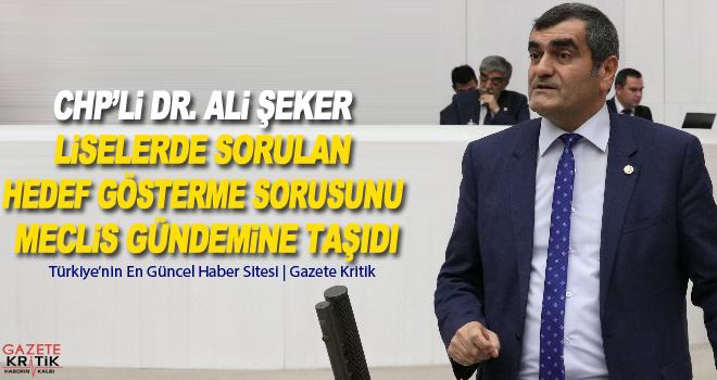 CHP'li Dr. Ali Şeker Liselerde Sorulan Hedef Gösterme Sorusunu Meclis Gündemine Taşıdı