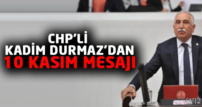 CHP'Lİ KADİM DURMAZ'DAN 10 KASIM MESAJI