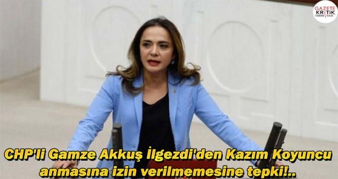 CHP'li Gamze Akkuş İlgezdi'den Kazım Koyuncu anmasına izin verilmemesine tepki!..