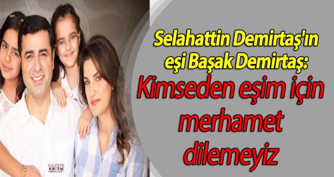 Selahattin Demirtaş'ın eşi Başak Demirtaş:Kimseden eşim için merhamet dilemeyiz