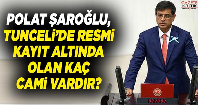 Polat Şaroğlu,Tunceli'de resmi kayıt altında olan kaç cami vardır?