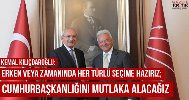 Kılıçdaroğlu: Erken veya zamanında her türlü seçime hazırız; Cumhurbaşkanlığını mutlaka alacağız