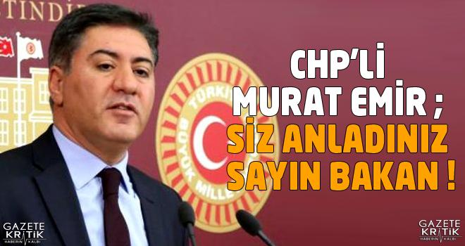 CHP'li MURAT EMİR ; Siz Anladınız Sayın BAKAN !