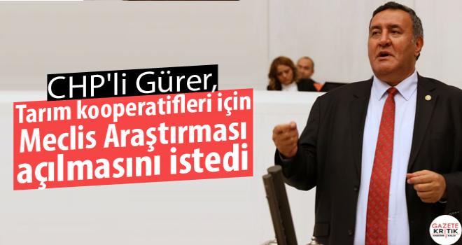 CHP'li Gürer, Tarım kooperatifleri için Meclis Araştırması açılmasını istedi